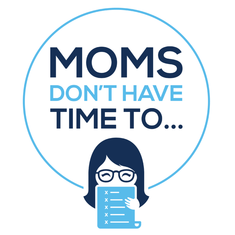 Moms Don't Have Time To